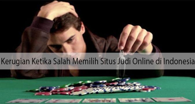 Kerugian Ketika Salah Memilih Situs Judi Online di Indonesia