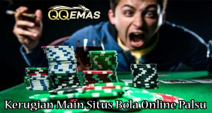 Kerugian Main Situs Bola Online Palsu
