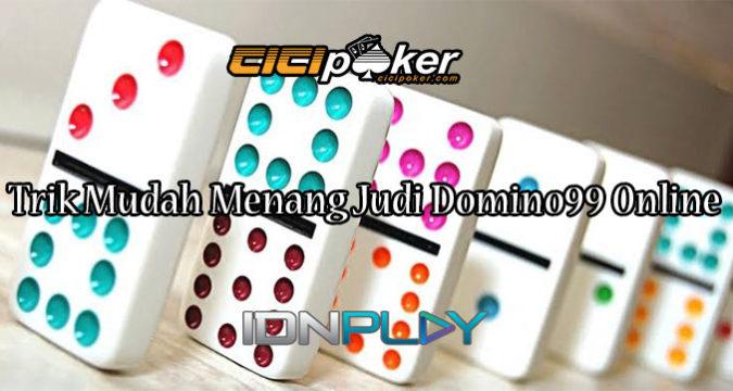 Trik Mudah Menang Judi Domino99 Online