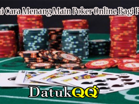 Pahami Cara Menang Main Poker Online Bagi Pemula