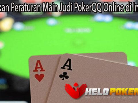 Perhatikan Peraturan Main Judi PokerQQ Online di Indonesia