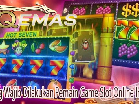 Hal Yang Wajib Dilakukan Pemain Game Slot Online Indonesia