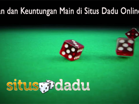 Keseruan dan Keuntungan Main di Situs Dadu Online Resmi