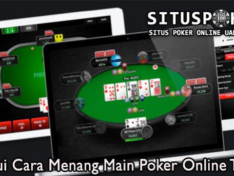 Ketahui Cara Menang Main Poker Online Terbaik